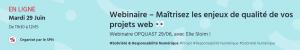 Webinaire : Maîtrisez les enjeux de qualité de vos projets web par Elie Sloïm @ En ligne